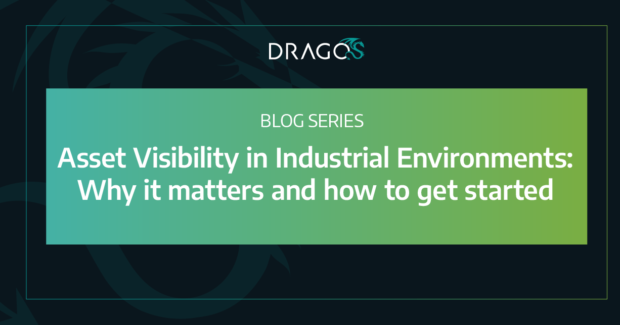 A graphic with a dark background a light green overlay with white text. The text reads: Blog Series Asset Visibility in Industrial Environments: Why it Matters and how to get started. Above the text is the Dragos icon.Asset Visibility Blog Series
