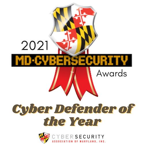 021 Cyber Defender of the Year by the Cybersecurity Association of Maryland, Inc. (CAMI)